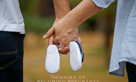 If You Are Thinking of Becoming Pregnant or Starting a Family? Read This!
